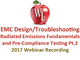 emc-design-troubleshooting-radiated-emissions-fundamentals-and-pre-compliance-testing-pt-2-2017-webinar-recording