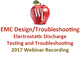 emc-design-troubleshooting-electrostatic-discharge-esd-testing-and-troubleshooting-2017-webinar-recording