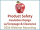 product-safety-insulation-design-w-creepage-clearance-2016-webinar-recording