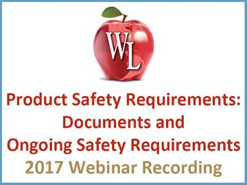 Product Safety Requirements: Documents and Ongoing Safety Requirements [2017 Webinar Recording] (module)