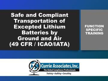 Safe and Compliant Transportation of Excepted Lithium Batteries by Ground and Air (49 CFR / ICAO/IATA) Training 2020