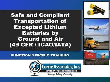 Safe and Compliant Transportation of Excepted Lithium Batteries by Ground and Air (49 CFR / ICAO/IATA) Training 2021