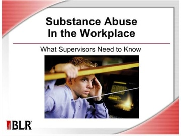 Substance Abuse in the Workplace - What Supervisors Need to Know
