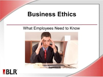 Business Ethics -- What Employees Need to Know