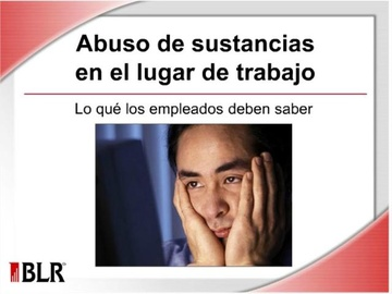 Abuso de Sustancias en el Lugar de Trabajo (Substance Abuse in the Workplace -- What Employees Need to Know)
