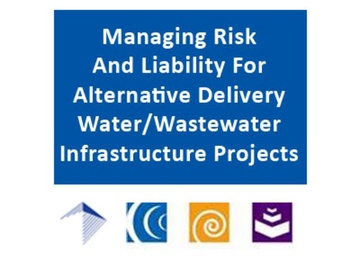 Managing Risk and Liability for Alternative Delivery Water/Wastewater Infrastructure Project