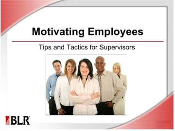 Motivating Employees - Tips and Tactics for Supervisors