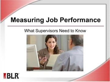 Measuring Job Performance - What Supervisors Need to Know