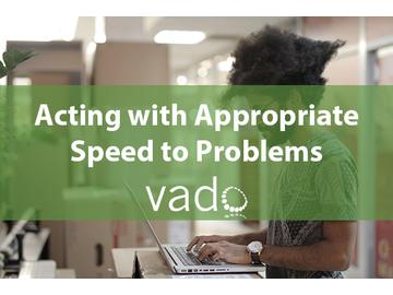 Acting with Appropriate Speed to Problems