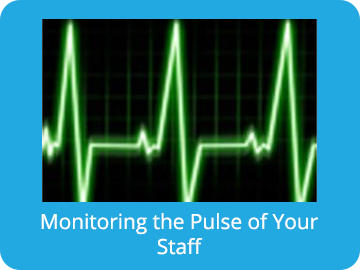 "Monitoring the ""Pulse"" of Your Staff"