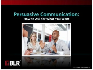 Persuasive Communication: How to Ask for What You Want
