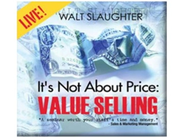 It's Not About Price: Value Selling in Today's Markets Part 4