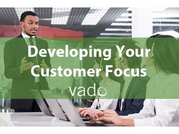 Developing Your Customer Focus