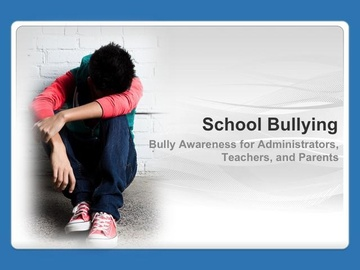 School Bullying: 	Bully Awareness for Administrators, Teachers, and Parents