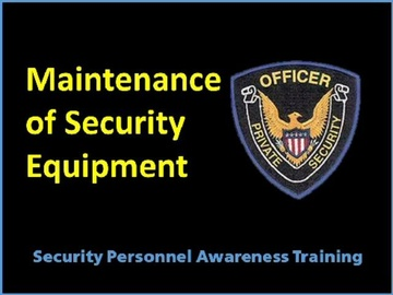 Security Personnel Maintenance of Security Equipment