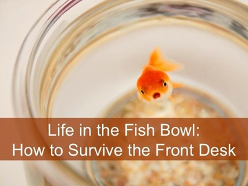 Life in the Fishbowl: Surviving the Front Desk