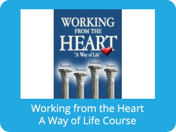 Working from the Heart - A Way of Life Course