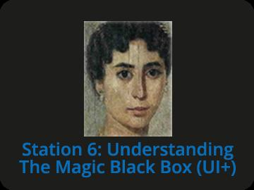 Station 6: Understanding The Magic Black Box (UI+)