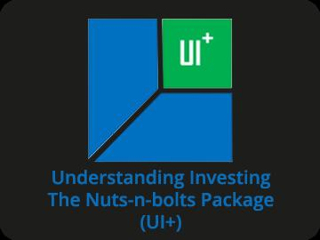 Understanding Investing - The Nuts-n-bolts Package (UI+)