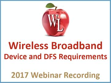 Commercial Wireless Compliance: Wireless Broadband Device and DFS Requirements [2017 Webinar Recording] (module)