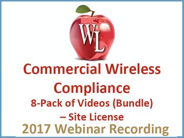 Commercial Wireless Compliance 8-Pack of Videos (Bundle) – Site License [2017 Webinar Recording]