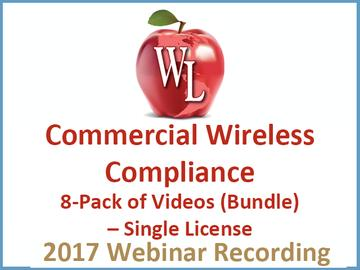 Commercial Wireless Compliance 8-Pack of Videos (Bundle) – Single License [2017 Webinar Recording]